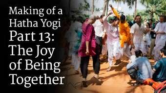 Making of a Hatha Yogi - part 13: The Joy of Being Together