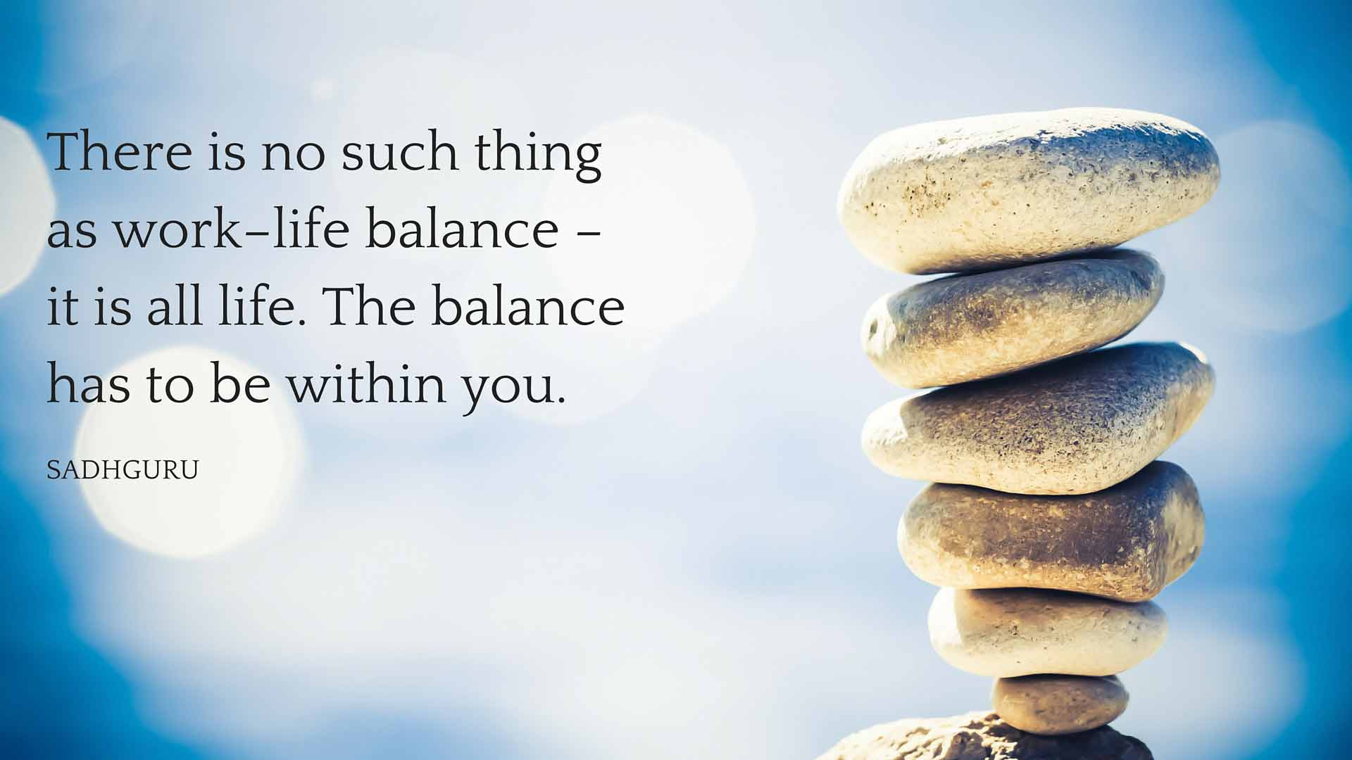 Sadhguru's Quotes on Work, Life & Balance - The Isha Blog