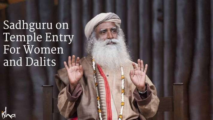 Sadhguru on Temple Entry for Women and Dalits