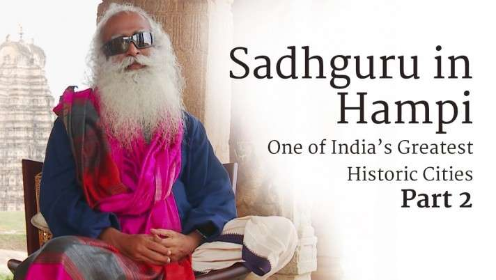 Sadhguru in Hampi – One of India's Greatest Historic Cities, Part Two